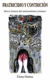 Fratricidio Y Contricion: Breve Historia Del Antisemitismo Cristiano by Elena Dantas