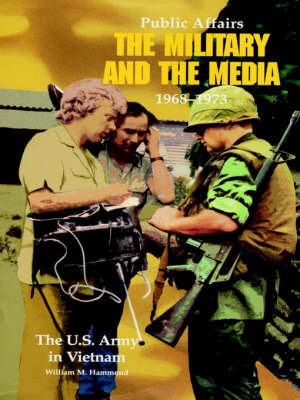 Public Affairs: The Military and the Media, 1968-1973 by William M. Hammond