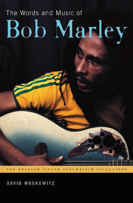 The Words and Music of Bob Marley by David V Moskowitz