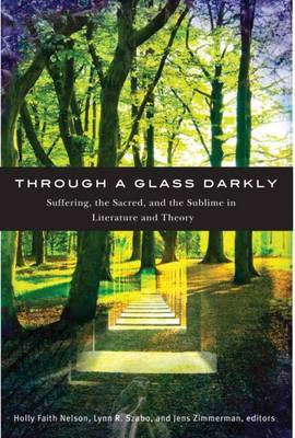 Through a Glass Darkly: Suffering, the Sacred and the Sublime in Literature and Theory