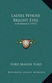 Ladies Whose Bright Eyes: A Romance (1911) by Ford Madox Ford