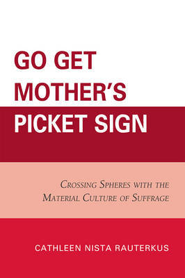 Go Get Mother's Picket Sign by Cathleen Nista Rauterkus