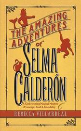 The Amazing Adventures of Selma Calderon by Rebecca Villarreal
