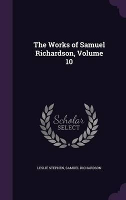 The Works of Samuel Richardson, Volume 10 by Leslie Stephen image