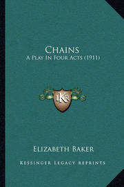 Chains: A Play in Four Acts (1911) by Elizabeth Baker