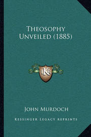 Theosophy Unveiled (1885) by John Murdoch