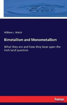 Bimetallism and Monometallism by William J. Walsh