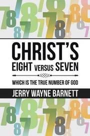Christ's Eight Versus Seven by Jerry Wayne Barnett