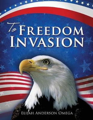 To Freedom Invasion by Elijah Anderson Omega