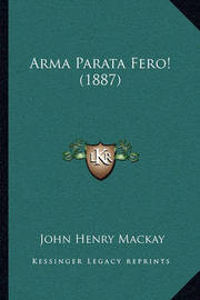 Arma Parata Fero! (1887) by John Henry Mackay