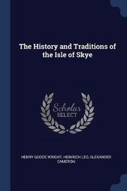 The History and Traditions of the Isle of Skye by Henry Goode Wright