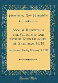 Annual Reports of the Selectmen and Other Town Officers of Grantham, N. H by Grantham New Hampshire image