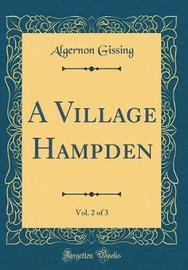 A Village Hampden, Vol. 2 of 3 (Classic Reprint) by Algernon Gissing image