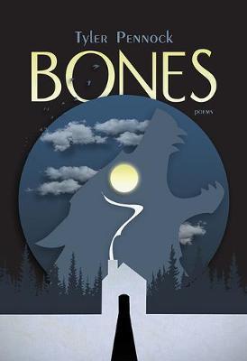 Bones by Tyler Pennock
