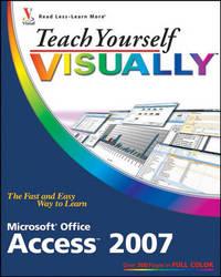 Teach Yourself VISUALLY Microsoft Office Access 2007 by Faithe Wempen