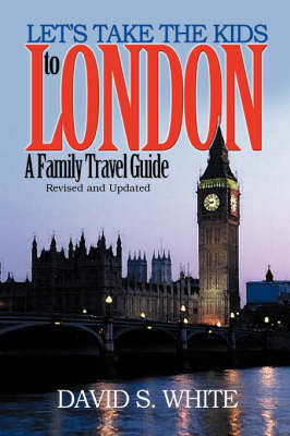 Let's Take the Kids to London: A Family Travel Guide by David S. White image