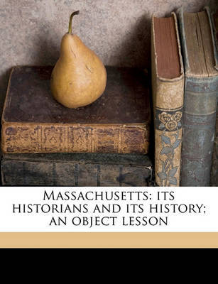 Massachusetts: Its Historians and Its History; An Object Lesson by Charles Francis Adams image