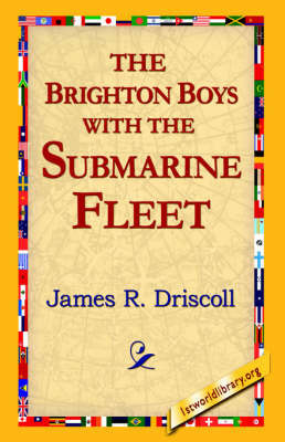 The Brighton Boys with the Submarine Fleet by James R Driscoll