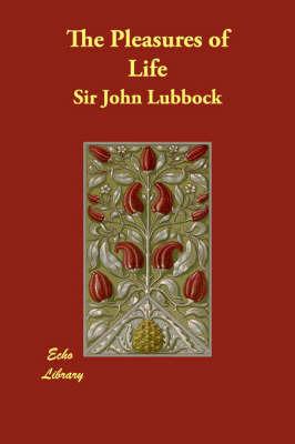 The Pleasures of Life by Sir John Lubbock