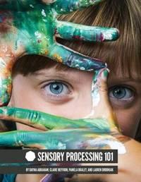 Sensory Processing 101 by Dayna Abraham