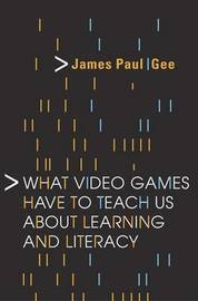 What Video Games Have to Teach Us About Learning and Literacy by James Paul Gee image