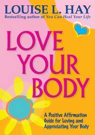 Love Your Body Anniversary Edition by Louise L. Hay