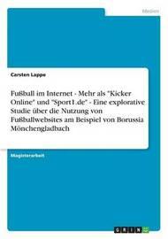 Fussball Im Internet - Mehr ALS Kicker Online Und Sport1.de - Eine Explorative Studie Uber Die Nutzung Von Fussballwebsites Am Beispiel Von Boruss by Carsten Lappe