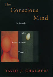 The Conscious Mind by David J Chalmers