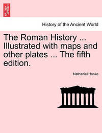 The Roman History ... Illustrated with Maps and Other Plates ... the Fifth Edition. Vol. II by Nathaniel Hooke
