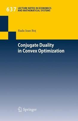 Conjugate Duality in Convex Optimization by Radu Ioan Bot