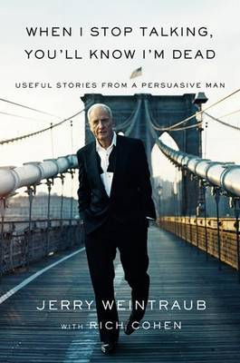 When I Stop Talking, You'll Know I'm Dead by Jerry Weintraub image
