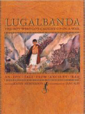 Lugalbanda: The Boy Who Got Caught Up In by Kathy Henderson image