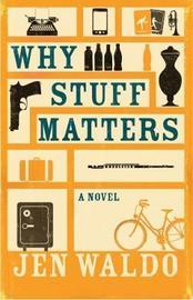 Why Stuff Matters by Jen Waldo