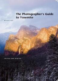 The Photographer's Guide to Yosemite by Michael Frye