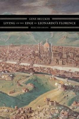Living on the Edge in Leonardo's Florence by Gene A Brucker