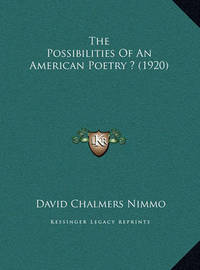 The Possibilities of an American Poetry ? (1920) by David Chalmers Nimmo