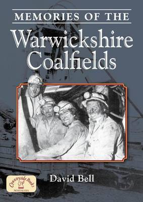 Memories of the Warwickshire Coalfields by David Bell