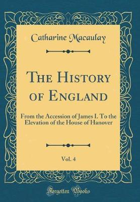 The History of England, Vol. 4 by Catharine Macaulay