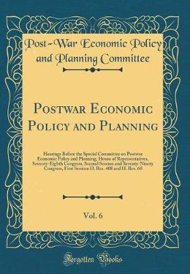 Postwar Economic Policy and Planning, Vol. 6 by Post-War Economic Policy and Committee
