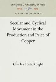 Secular and Cyclical Movement in the Production and Price of Copper by Charles Louis Knight
