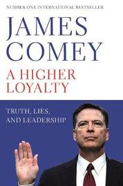 A Higher Loyalty by James B Comey