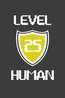 Level 25 Human by Birthday Journals Publishing