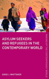 Asylum Seekers and Refugees in the Contemporary World by David J Whittaker