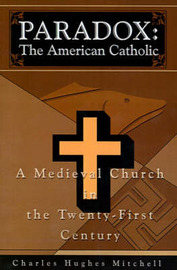 Paradox: The American Catholic: A Medieval Church in the Twenty-First Century by Charles H. Mitchell image