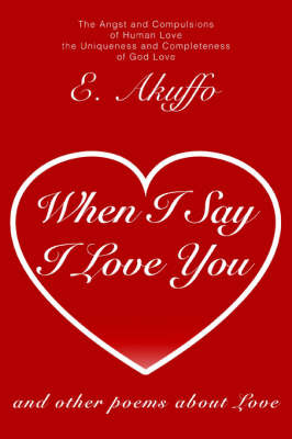When I Say I Love You: And Other Poems about Love by E. Akuffo image