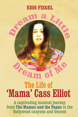 Dream a Little Dream of Me: The Life of 'Mama' Cass Elliot by Eddi Fiegel image