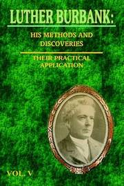Luther Burbank: His Methods and Discoveries and Their Practical Application Vol. V by Luther Burbank image