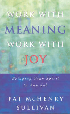 Work with Meaning, Work with Joy by Pat McHenry Sullivan