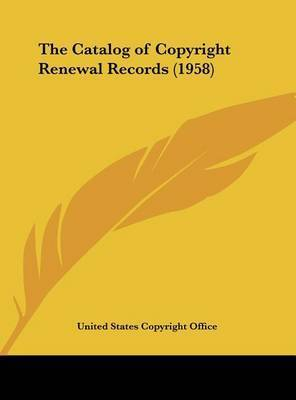 The Catalog of Copyright Renewal Records (1958) by States Copyright Office United States Copyright Office