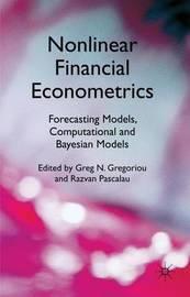 Nonlinear Financial Econometrics: Forecasting Models, Computational and Bayesian Models